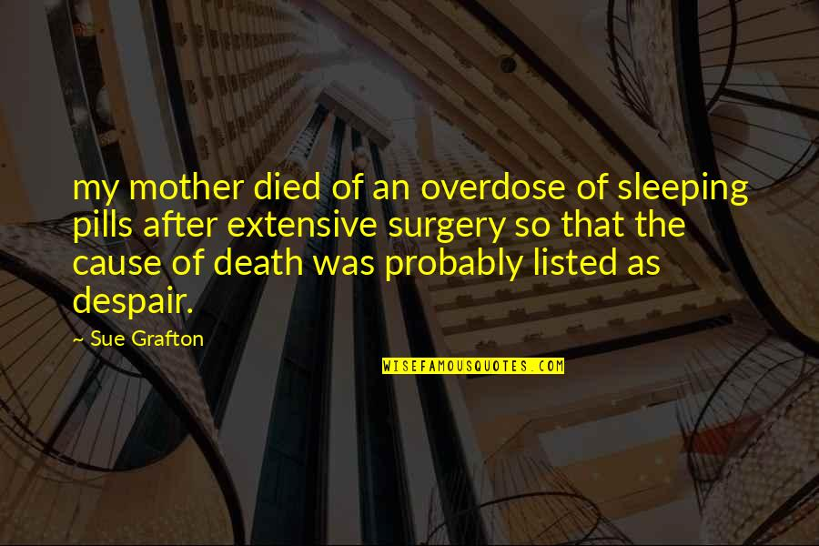 A Death Of A Mother Quotes By Sue Grafton: my mother died of an overdose of sleeping
