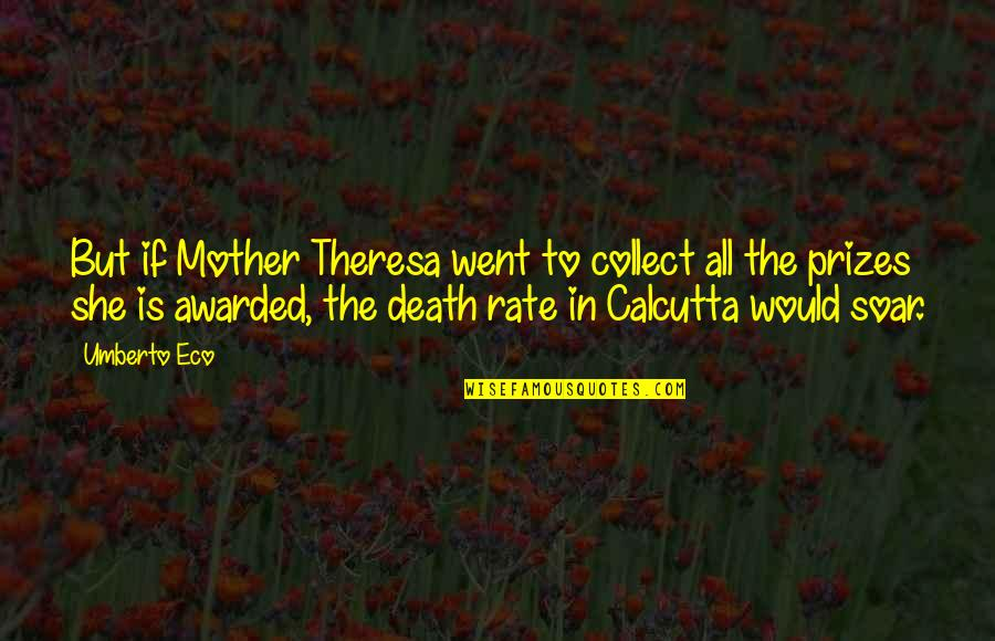 A Death Of A Mother Quotes By Umberto Eco: But if Mother Theresa went to collect all