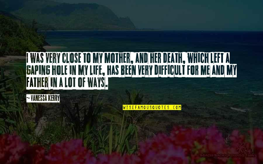A Death Of A Mother Quotes By Vanessa Kerry: I was very close to my mother, and