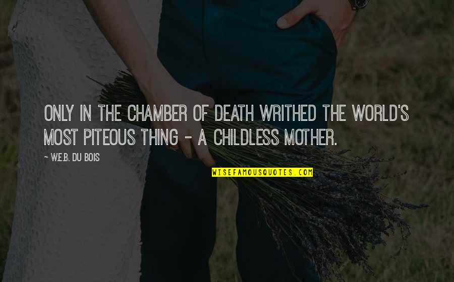 A Death Of A Mother Quotes By W.E.B. Du Bois: Only in the chamber of death writhed the