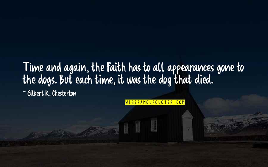 A Dog That Died Quotes By Gilbert K. Chesterton: Time and again, the Faith has to all