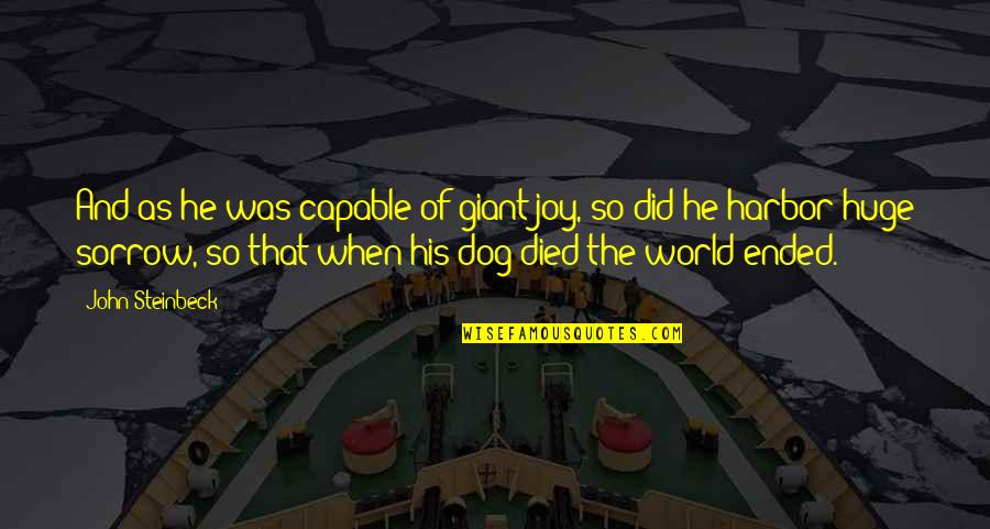 A Dog That Died Quotes By John Steinbeck: And as he was capable of giant joy,