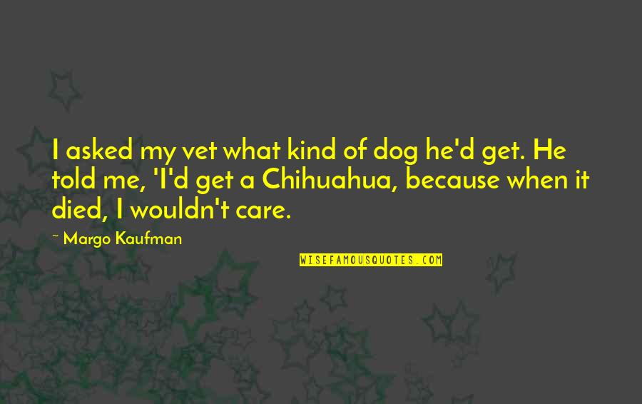 A Dog That Died Quotes By Margo Kaufman: I asked my vet what kind of dog