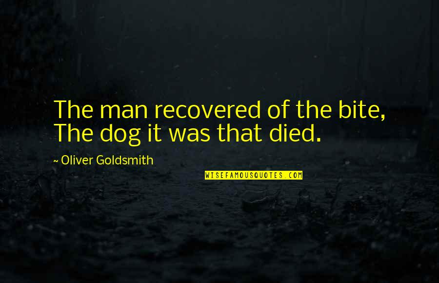 A Dog That Died Quotes By Oliver Goldsmith: The man recovered of the bite, The dog