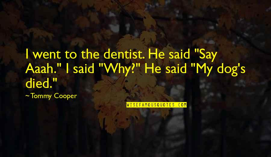 """A Dog That Died Quotes By Tommy Cooper: I went to the dentist. He said """"Say"""