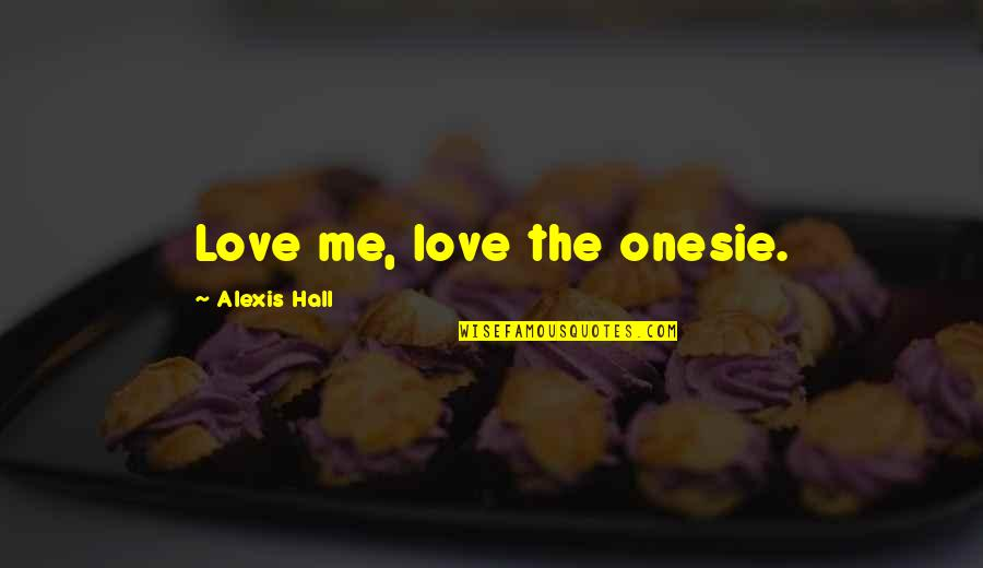 A Doll's House Doll Quotes By Alexis Hall: Love me, love the onesie.
