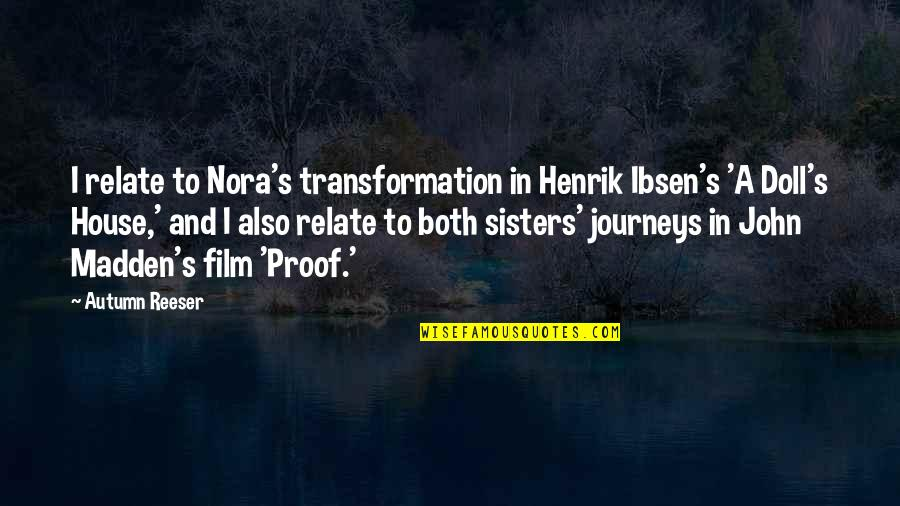 A Doll's House Doll Quotes By Autumn Reeser: I relate to Nora's transformation in Henrik Ibsen's