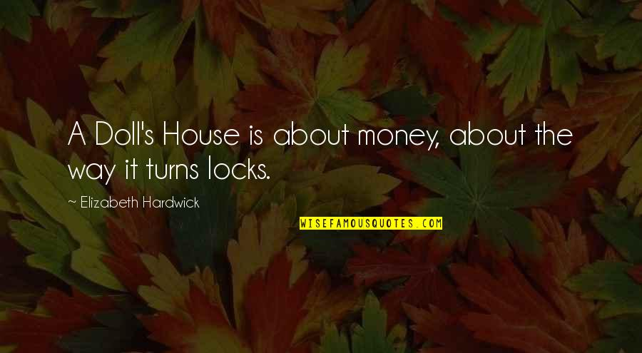 A Doll's House Doll Quotes By Elizabeth Hardwick: A Doll's House is about money, about the