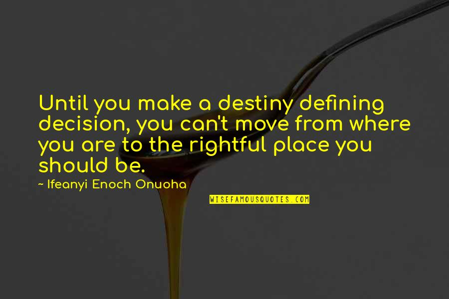 A Dream Place Quotes By Ifeanyi Enoch Onuoha: Until you make a destiny defining decision, you