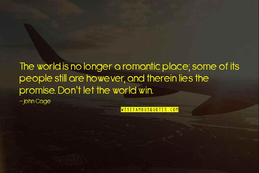 A Dream Place Quotes By John Cage: The world is no longer a romantic place;