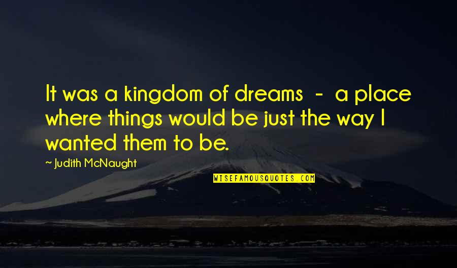 A Dream Place Quotes By Judith McNaught: It was a kingdom of dreams - a