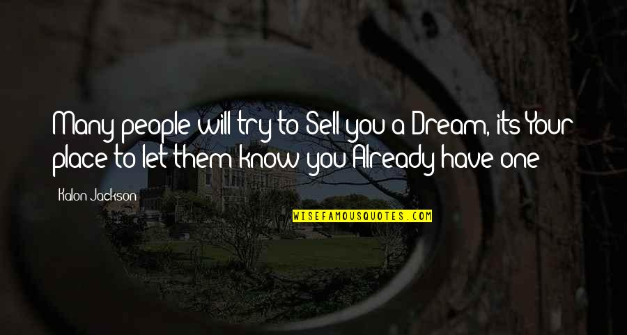 A Dream Place Quotes By Kalon Jackson: Many people will try to Sell you a