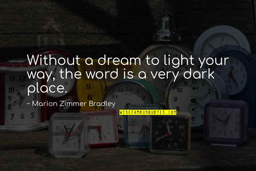 A Dream Place Quotes By Marion Zimmer Bradley: Without a dream to light your way, the