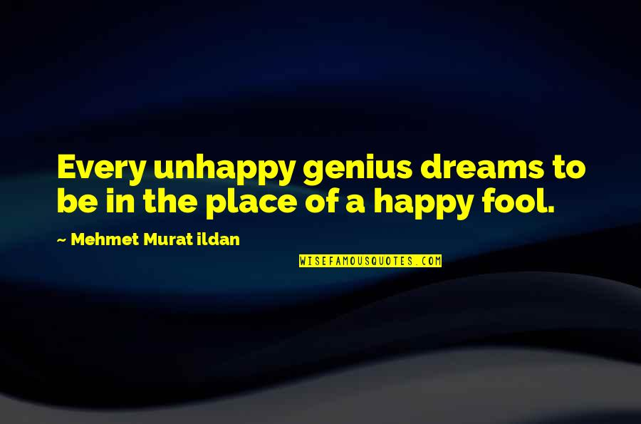 A Dream Place Quotes By Mehmet Murat Ildan: Every unhappy genius dreams to be in the