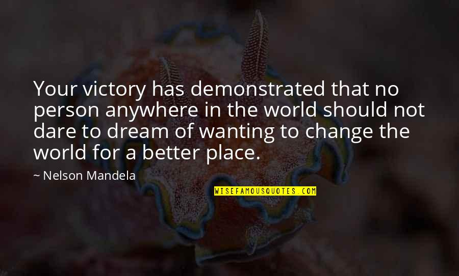A Dream Place Quotes By Nelson Mandela: Your victory has demonstrated that no person anywhere