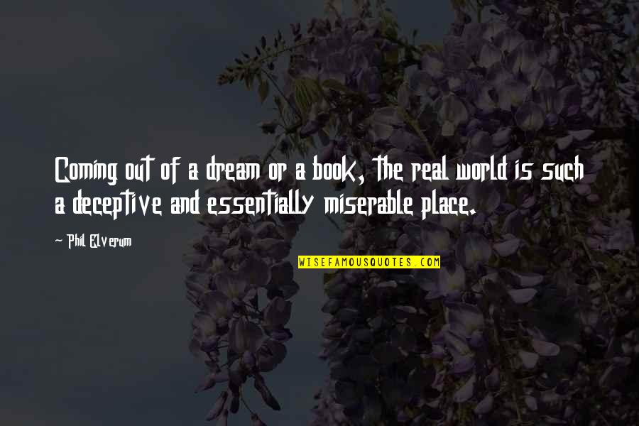 A Dream Place Quotes By Phil Elverum: Coming out of a dream or a book,