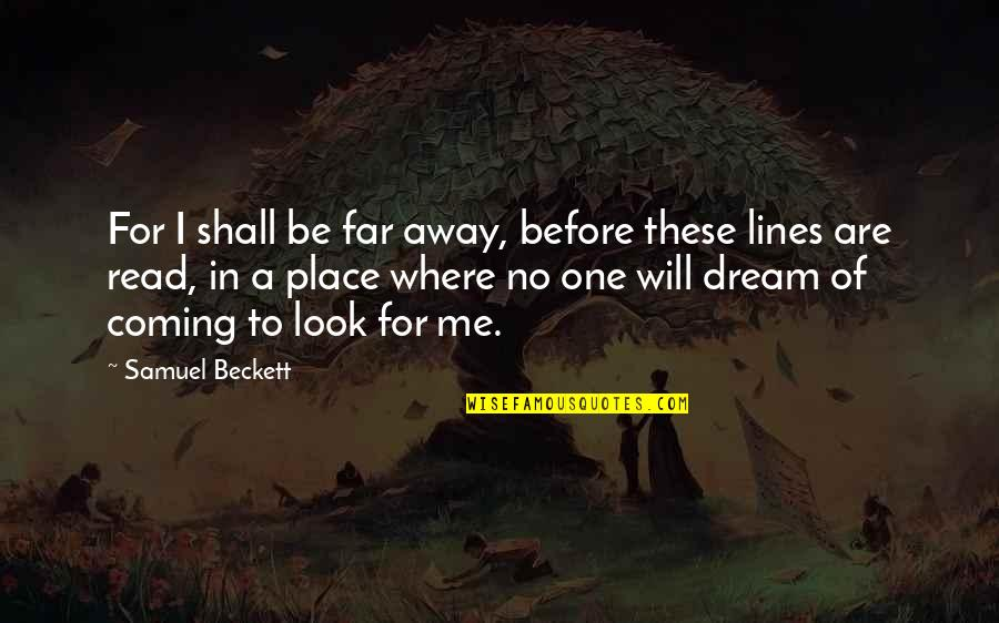 A Dream Place Quotes By Samuel Beckett: For I shall be far away, before these