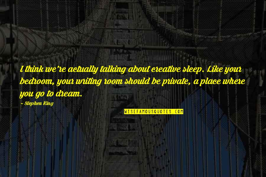 A Dream Place Quotes By Stephen King: I think we're actually talking about creative sleep.