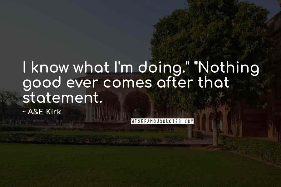 "A&E Kirk quotes: I know what I'm doing."" ""Nothing good ever comes after that statement."