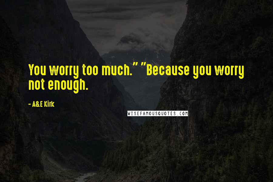 "A&E Kirk quotes: You worry too much."" ""Because you worry not enough."