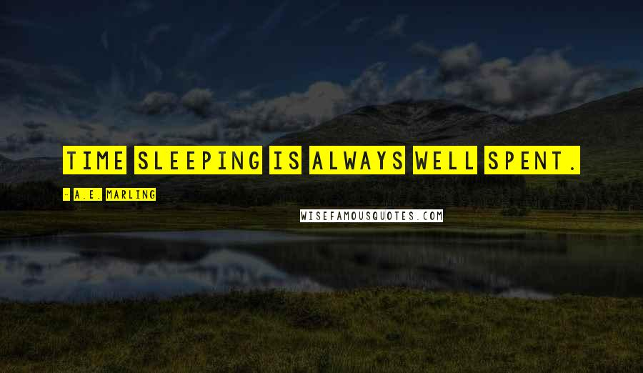 A.E. Marling quotes: Time sleeping is always well spent.