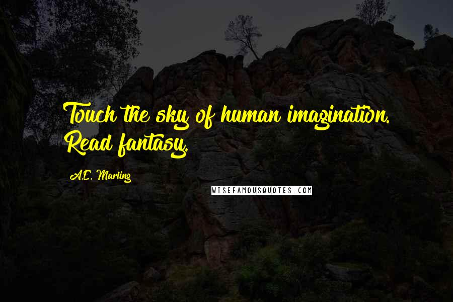 A.E. Marling quotes: Touch the sky of human imagination. Read fantasy.