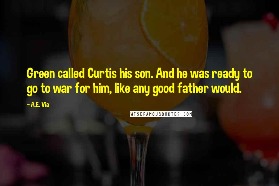 A.E. Via quotes: Green called Curtis his son. And he was ready to go to war for him, like any good father would.