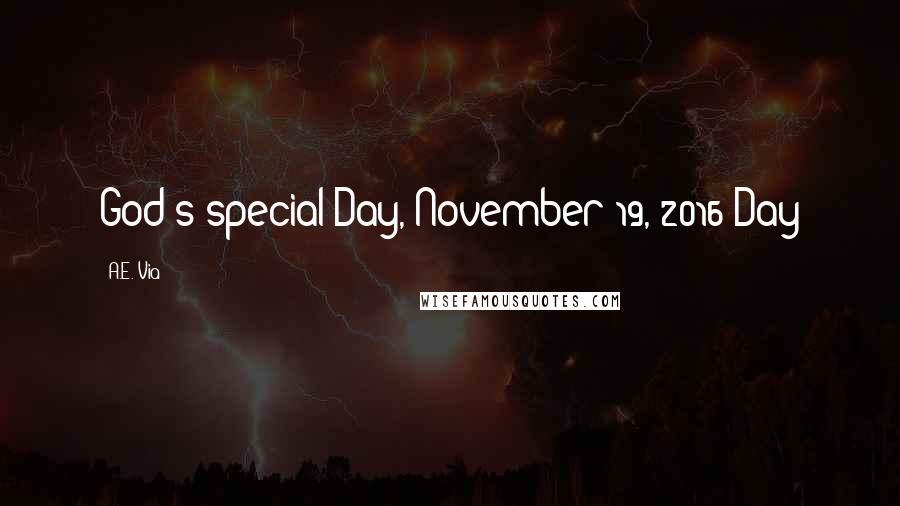 A.E. Via quotes: God's special Day, November 19, 2016 Day
