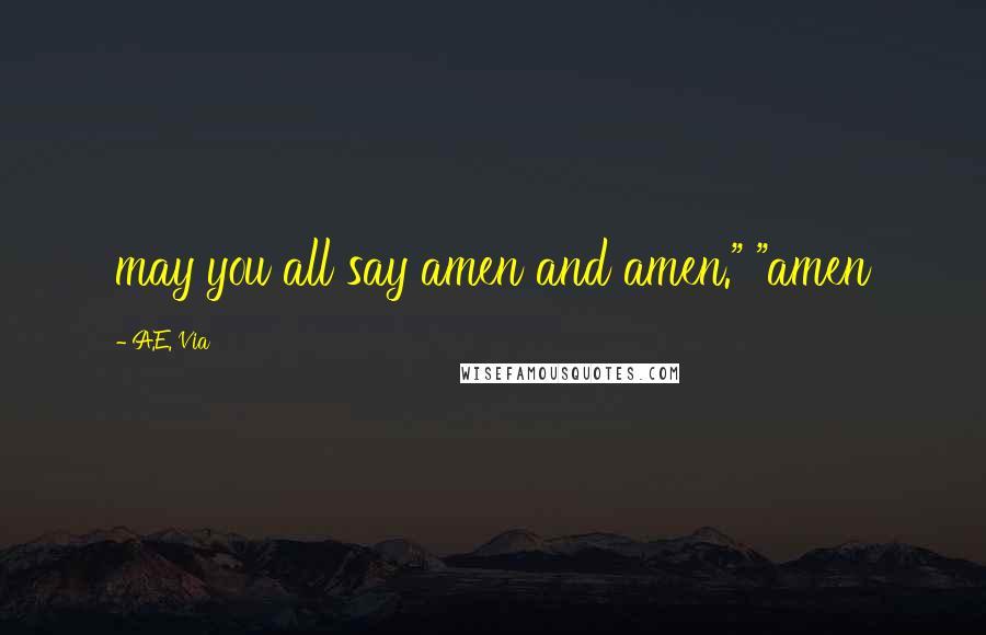 """A.E. Via quotes: may you all say amen and amen."""" """"amen"""