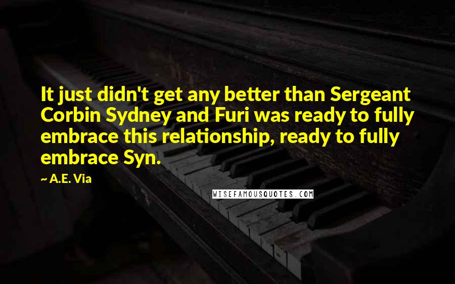 A.E. Via quotes: It just didn't get any better than Sergeant Corbin Sydney and Furi was ready to fully embrace this relationship, ready to fully embrace Syn.