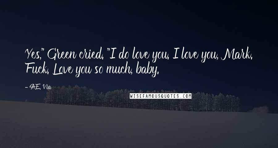 """A.E. Via quotes: Yes,"""" Green cried. """"I do love you. I love you, Mark. Fuck. Love you so much, baby."""