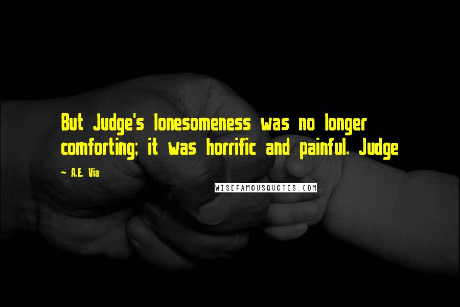 A.E. Via quotes: But Judge's lonesomeness was no longer comforting; it was horrific and painful. Judge