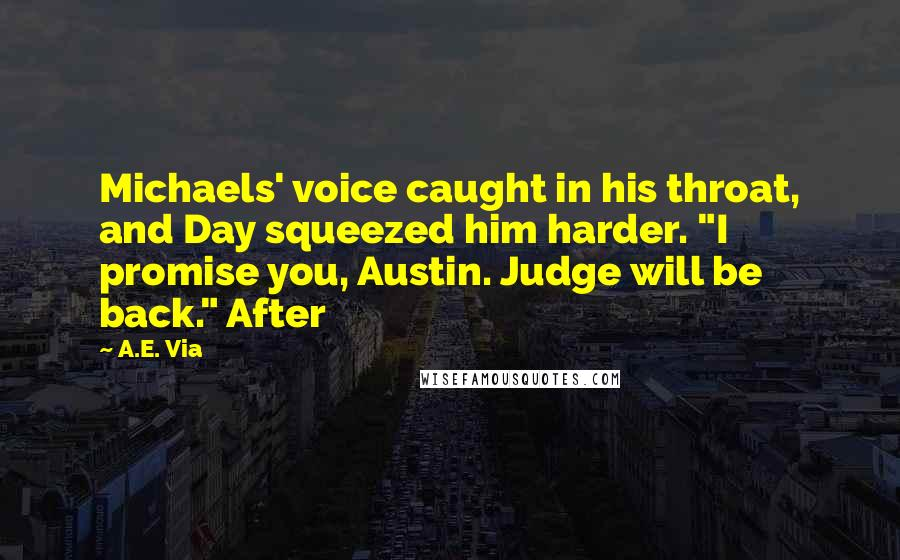 """A.E. Via quotes: Michaels' voice caught in his throat, and Day squeezed him harder. """"I promise you, Austin. Judge will be back."""" After"""
