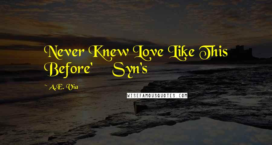 A.E. Via quotes: Never Knew Love Like This Before' Syn's