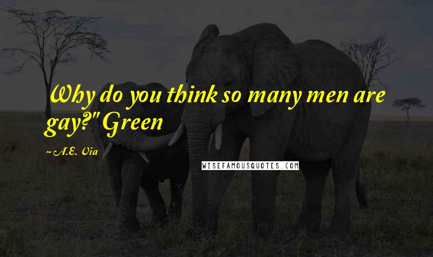 """A.E. Via quotes: Why do you think so many men are gay?"""" Green"""