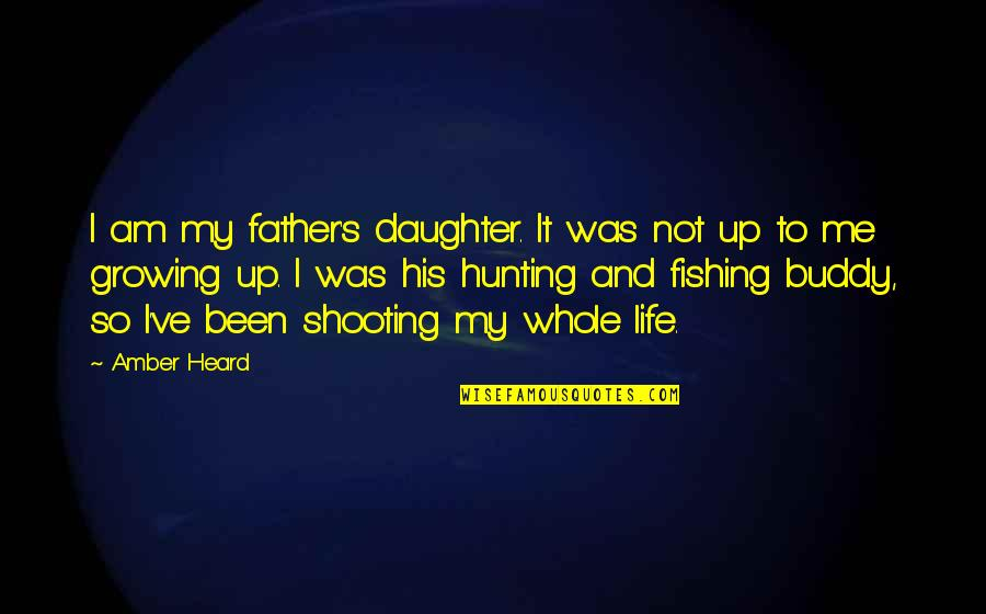 A Father From His Daughter Quotes By Amber Heard: I am my father's daughter. It was not