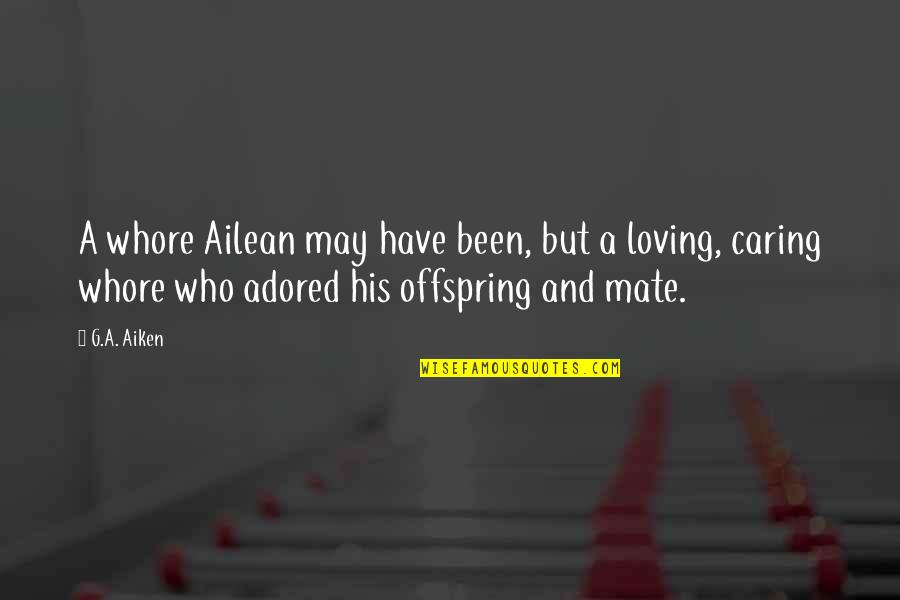 A Father From His Daughter Quotes By G.A. Aiken: A whore Ailean may have been, but a