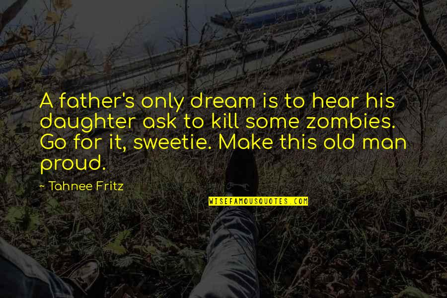 A Father From His Daughter Quotes By Tahnee Fritz: A father's only dream is to hear his