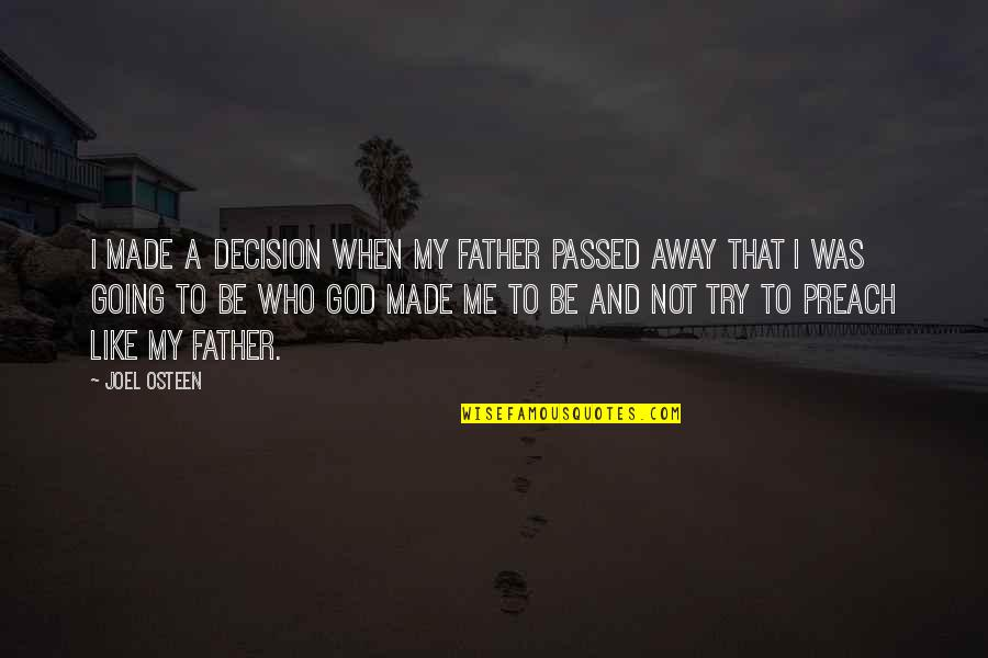 A Father Who Passed Away Quotes By Joel Osteen: I made a decision when my father passed