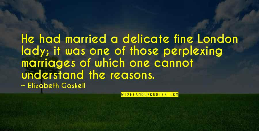 A Fine Lady Quotes By Elizabeth Gaskell: He had married a delicate fine London lady;