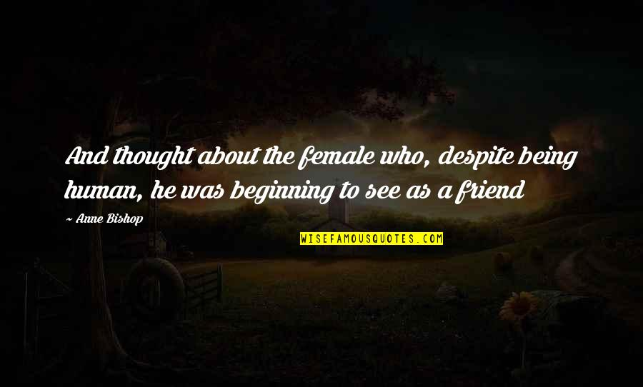 A Friend Being There Quotes By Anne Bishop: And thought about the female who, despite being