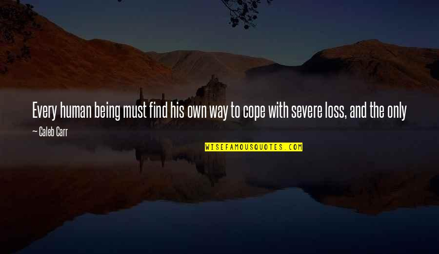 A Friend Being There Quotes By Caleb Carr: Every human being must find his own way