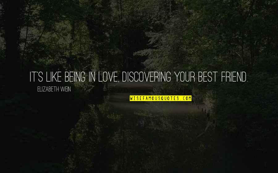 A Friend Being There Quotes By Elizabeth Wein: It's like being in love, discovering your best
