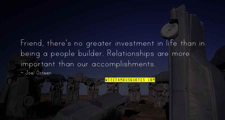 A Friend Being There Quotes By Joel Osteen: Friend, there's no greater investment in life than