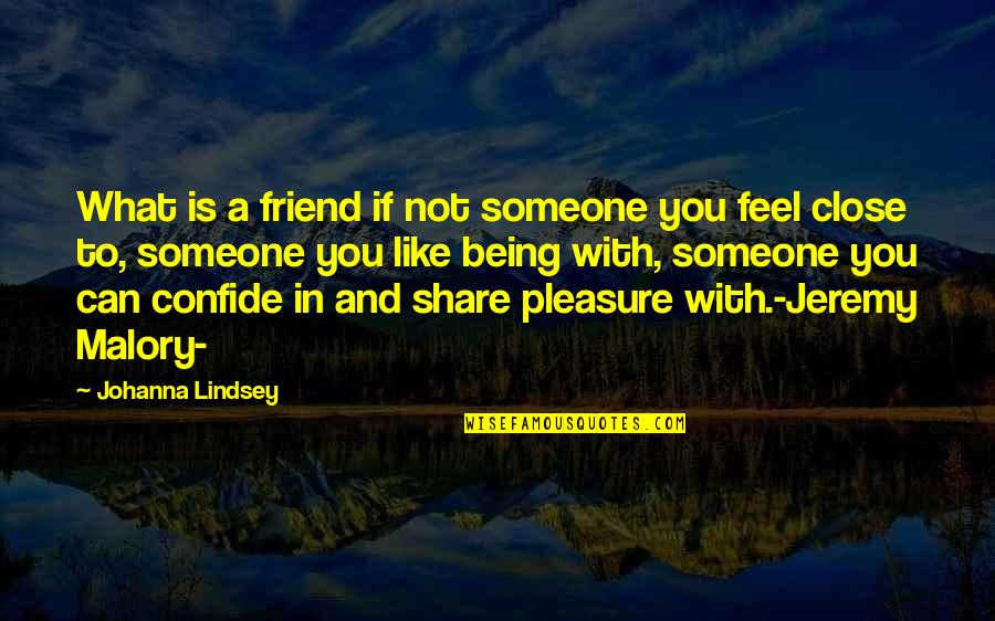 A Friend Being There Quotes By Johanna Lindsey: What is a friend if not someone you