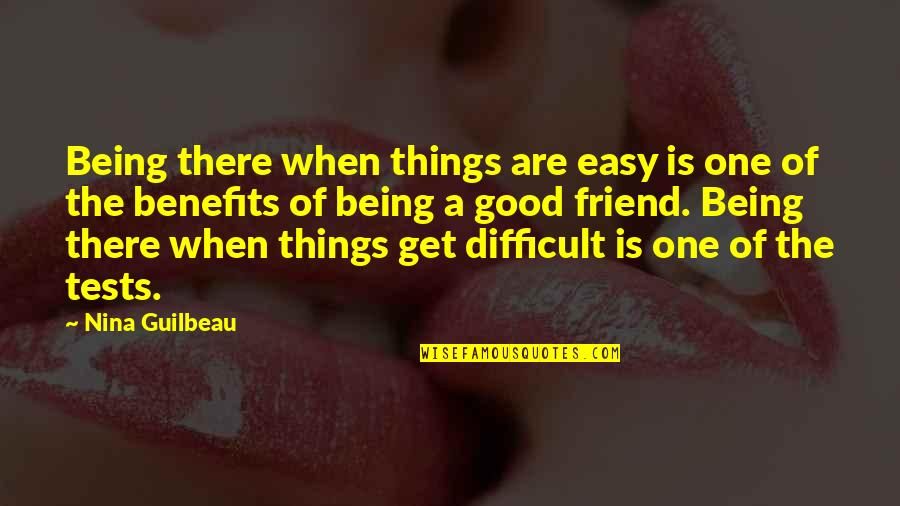 A Friend Being There Quotes By Nina Guilbeau: Being there when things are easy is one