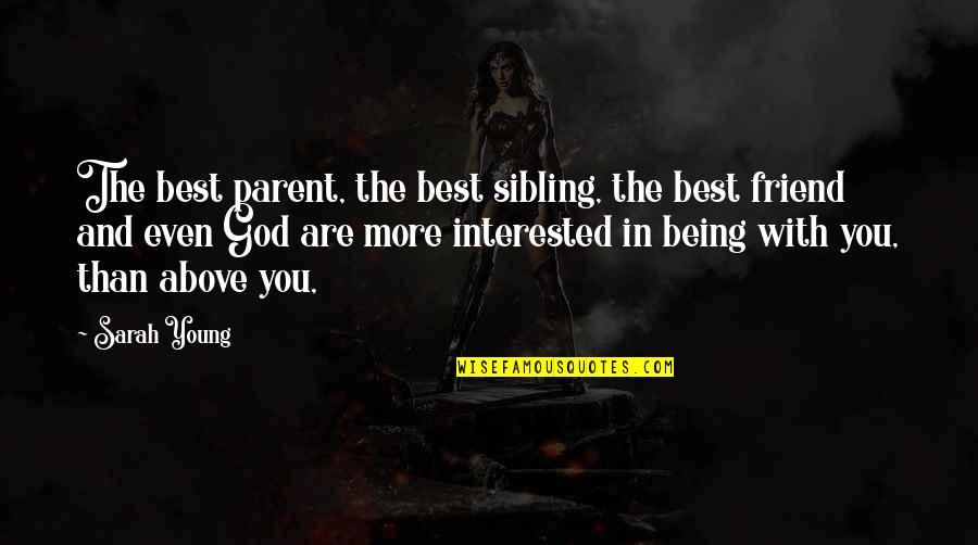 A Friend Being There Quotes By Sarah Young: The best parent, the best sibling, the best
