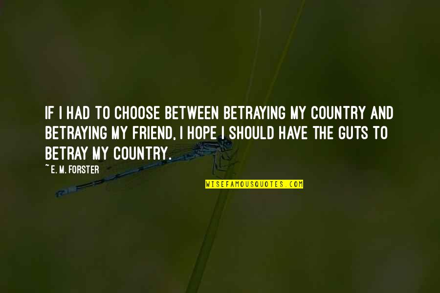 A Friend Betraying You Quotes By E. M. Forster: If I had to choose between betraying my