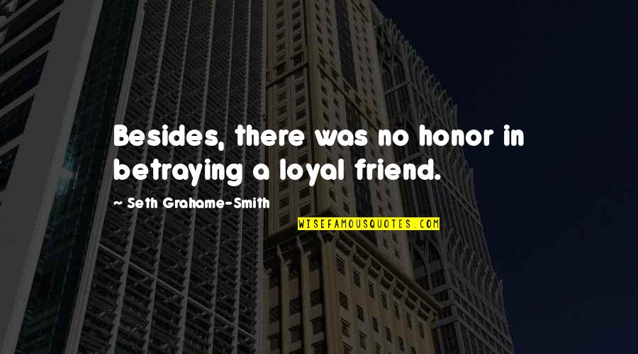 A Friend Betraying You Quotes By Seth Grahame-Smith: Besides, there was no honor in betraying a