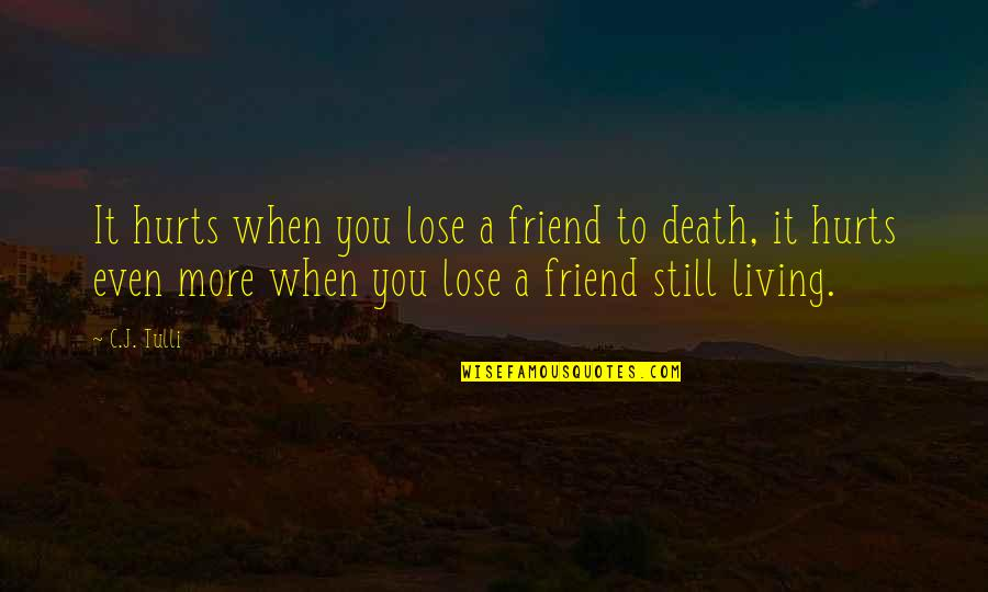 A Friend's Death Quotes By C.J. Tulli: It hurts when you lose a friend to